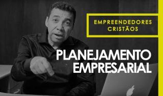 Planejamento empresarial – Empreendedores cristãos