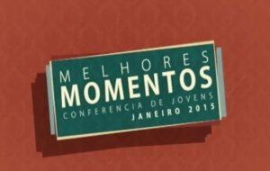 Trecho dos melhores momentos da conferência de jovens – Jan/2015