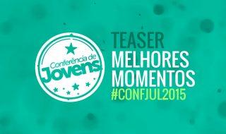 Teaser dos MELHORES MOMENTOS da #confjul2015