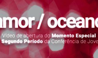Amor / Oceano – Conferência de Jovens – Segundo Período