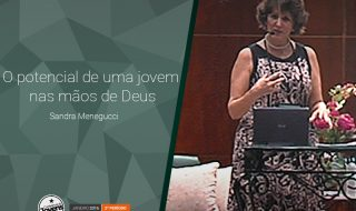 Palestra: O potencial de uma jovem nas mãos de Deus – Sandra Menegucci