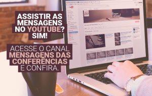 Todas as mensagens das conferências em vídeo pelo YouTube!