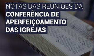 Notas das reuniões da Conferência de Aperfeiçoamento das Igrejas