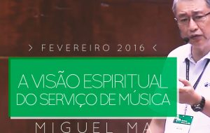 Palestra: A visão espiritual do serviço de Música – Miguel Ma