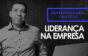 Liderança na Empresa – Empreendedores Cristãos