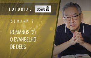 Alimento diário – A fé do Evangelho – Semana 02 – Romanos (2) – O evangelho de Deus
