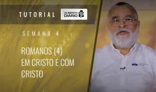 Alimento diário – A fé do Evangelho – Semana 04 – Romanos (4) – Em Cristo e com Cristo