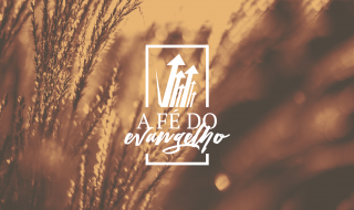 Tabela de Correspondência entre as Semanas do Alimento Diário e as Mensagens de Áudio/Vídeo – Série: A Fé do Evangelho