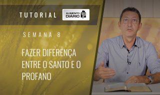 Alimento diário – A fé do Evangelho – Semana 08 – Filipenses (4) – Fazer diferença entre o santo e o profano