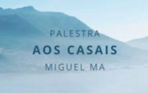 """Palestra – Palavra aos casais: """"Viver no espírito na vida comum do lar"""" – Miguel Ma"""