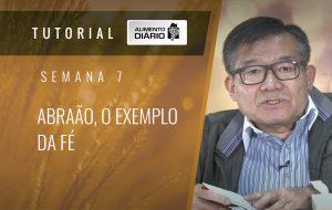 Alimento Diário – Devedores no evangelho – Tutorial Semana 07 – Romanos (9)  – Abraão, o exemplo da fé