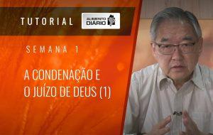 Alimento Diário – Rumo à glória- Tutorial Semana 01 – Romanos (11)  – A Condenação e o juízo de Deus