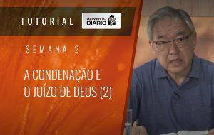 Alimento Diário Rumo à glória – Tutorial Semana 02 – Rm (12) – A Condenação e o juízo de Deus (2)