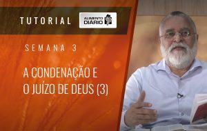 Alimento Diário Rumo à glória – Tutorial Semana 03 – Romanos (13) – A condenação e o juízo de Deus(3)