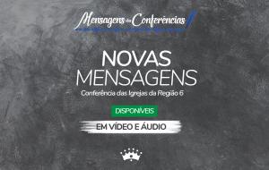 Desfrute agora! Mensagens da Conferência das Igrejas da Região 6