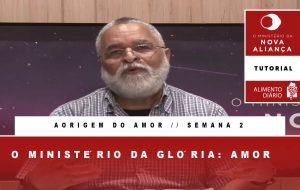 Tutorial – O Ministério da Nova Aliança – A Origem do Amor – Semana 02