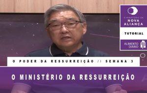 Tutorial – O Ministério da Nova Aliança – O Poder da Ressurreição – Semana 03