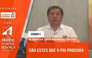 Tutorial – Os Ministros da Nova Aliança – A Igreja dos Primogênitos- Semana 04