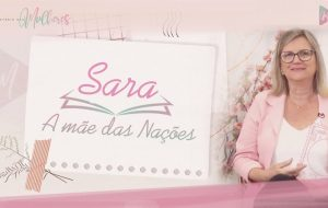 EPISÓDIO 1: #SARA – Mãe das Nações | Mulheres da Bíblia – Suas Histórias e Legados | Série #MDM