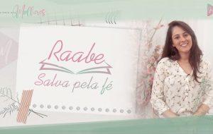 Episódio 2: #RAABE – Salva pela fé | Mulheres da Bíblia – Suas histórias e legados  | Série #MDM