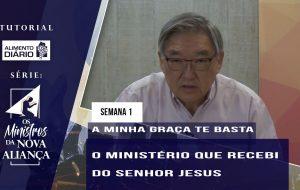 Tutorial – Os Ministros da Nova Aliança – A Minha Graça te Basta – Semana 01