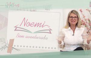 EPISÓDIO 11: #NOEMI – Bem aventurada | Mulheres da Bíblia – Suas histórias e legados | Série #MDM
