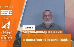 Tutorial – Os Ministros da Nova Aliança – As Promessas de Deus – Semana 02