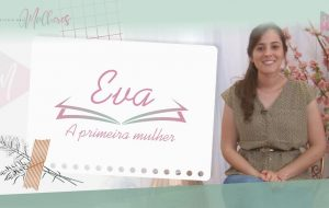 [Episódio 15] #EVA a primeira mulher   Mulheres da Bíblia – Suas histórias e legados   Série #MDM