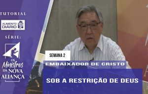 Tutorial – Os Ministros da Nova Aliança – Embaixador de Cristo – Semana 02