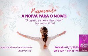 1° Encontro de Mulheres Virtuosas On-line   Preparando a Noiva para o Noivo