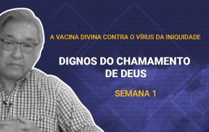 Tutorial | Deus nos chama para o seu reino e glória | A vacina divina contra o vírus da iniquidade | Semana 01