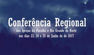 Conferência Regional das Igrejas da Paraíba e Rio Grande do Norte nos dias 23, 24 e 25 de Junho de de 2017