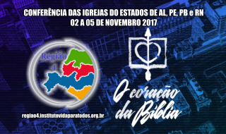 CONFERÊNCIA DAS IGREJAS DO ESTADOS DE AL, PE, PB e RN  02 A 05 DE NOVEMBRO 2017