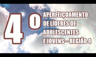 4º APERFEIÇOAMENTO DE LÍDERES DE ADOLESCENTES E JOVENS – REGIÃO 4