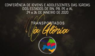 CONFERÊNCIA DE JOVENS E ADOLESCENTES DAS IGREJAS DOS ESTADOS DE RN, PB, PE e AL | 24 a 26 DE JANEIRO DE 2020